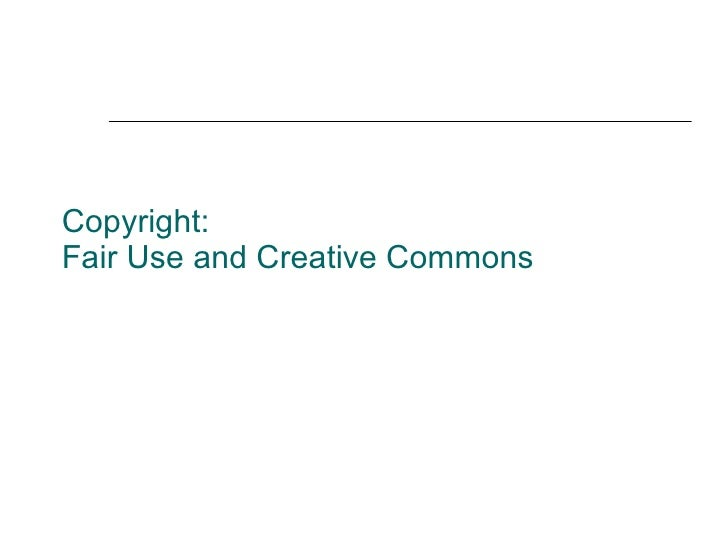 Copyright:  Fair Use and Creative Commons