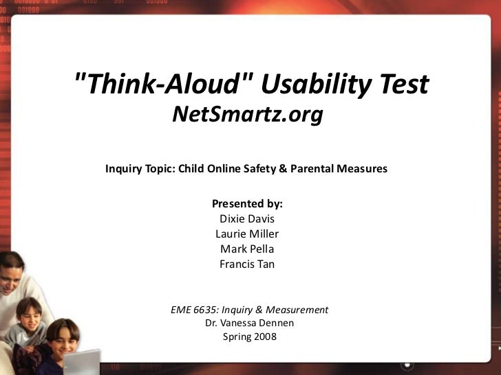 """""""Think-Aloud"""" Usability Test<br />NetSmartz.org<br />Inquiry Topic: Child Online Safety & Parental Measures<br />Presented..."""