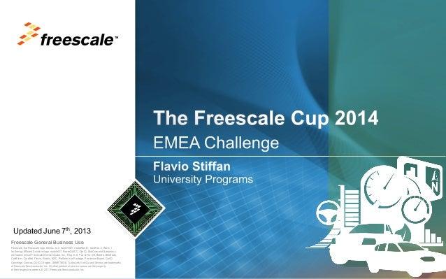 TM  Updated June 7th, 2013 Freescale General Business Use Freescale, the Freescale logo, AltiVec, C-5, CodeTEST, CodeWarri...