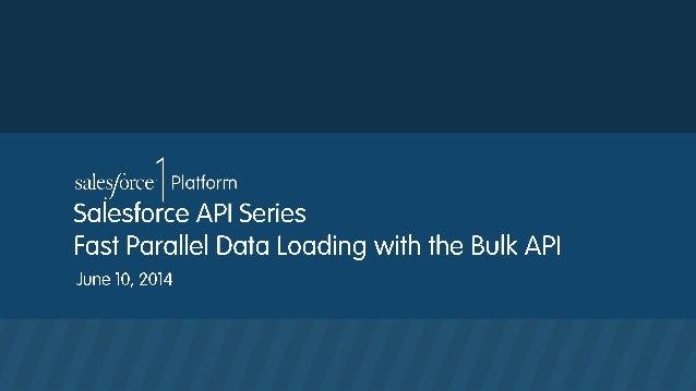 Fast Parallel Data Loading with the Bulk API #Forcewebinar - Salesforce1