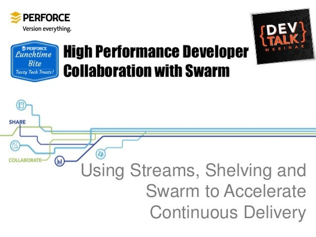 Using Streams, Shelving and Swarm to Accelerate Continuous Delivery