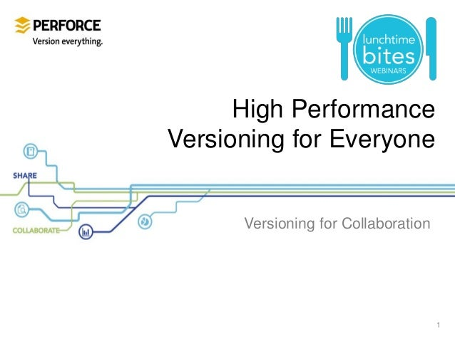 High Performance Versioning for Everyone Versioning for Collaboration 1