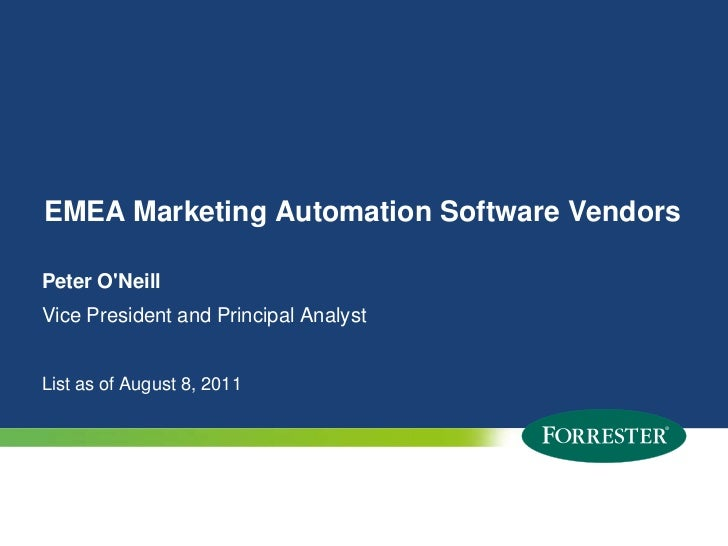 EMEA Marketing Automation Software Vendors<br />Peter O'Neill<br />Vice President and Principal Analyst<br />List as of Au...