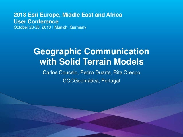 2013 Esri Europe, Middle East and Africa User Conference October 23-25, 2013 | Munich, Germany  Geographic Communication w...