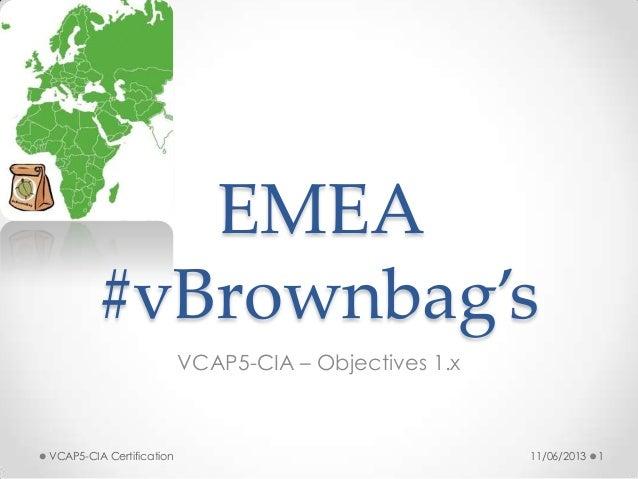EMEA #vBrownbag's VCAP5-CIA – Objectives 1.x 11/06/2013VCAP5-CIA Certification 1