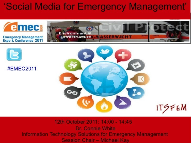 12th October 2011: 14:00 - 14:45 Dr. Connie White Information Technology Solutions for Emergency Management  Session Chair...