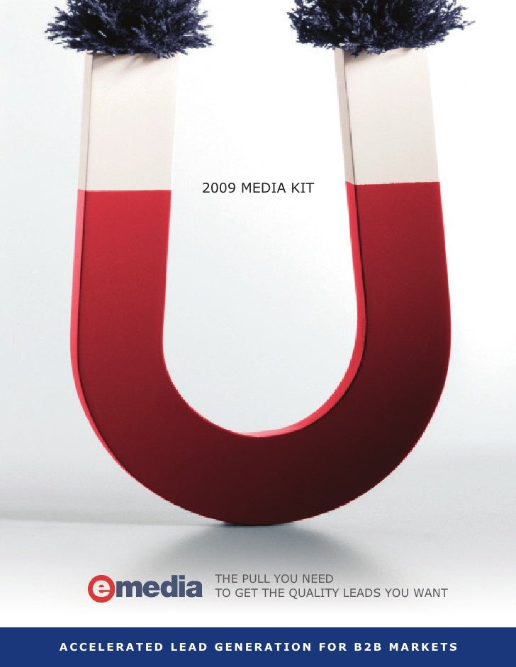 2009 mEDIA kIT                     THE PULL YOU NEED                 TO GET THE QUALITY LEADS YOU WANT    accelerated lead...