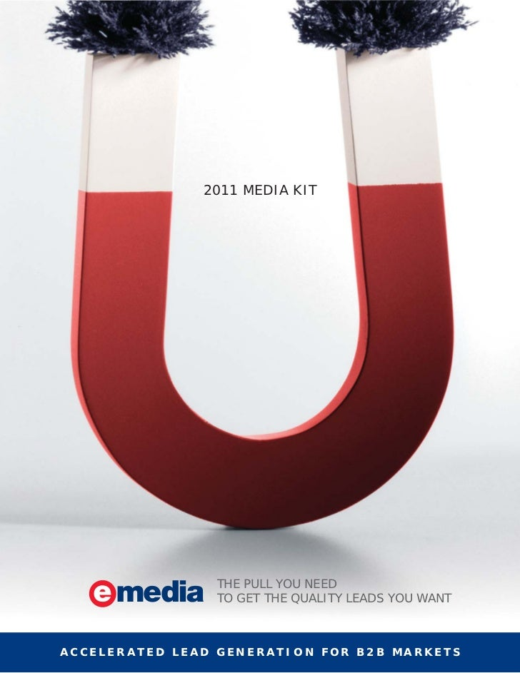 2011 MEDIA KIT                THE PULL YOU NEED                TO GET THE QUALITY LEADS YOU WANTACCELERATED LEAD GENERATIO...