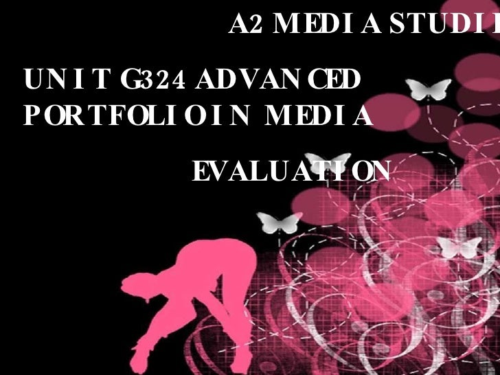 A2 MEDIA STUDIES UNIT G324 ADVANCED PORTFOLIO IN MEDIA EVALUATION