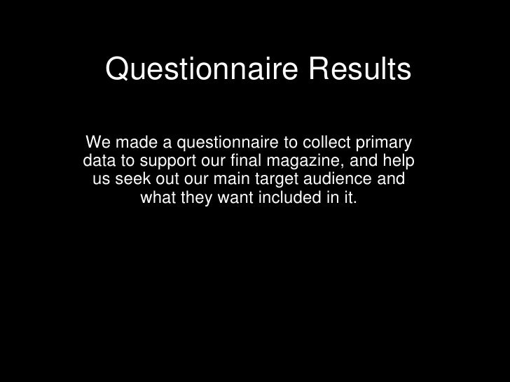 Questionnaire Results  We made a questionnaire to collect primary data to support our final magazine, and help  us seek ou...