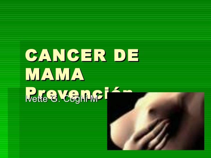 CANCER DE MAMA Prevención  Ivette G. Coghi M