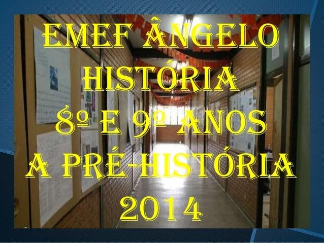 Emef ângelo História 8º e 9º anos A Pré-história 2014