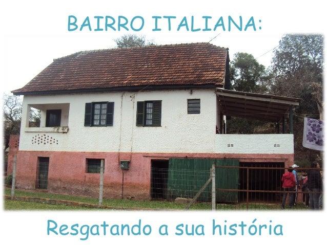 BAIRRO ITALIANA:Resgatando a sua história