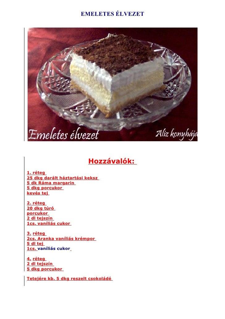 EMELETES ÉLVEZET                               Hozzávalók: 1. réteg 25 dkg darált háztartási keksz 5 dk Ráma margarin 5 dk...