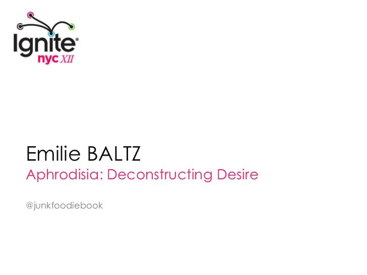 Emilie BALTZ<br />Aphrodisia: DeconstructingDesire<br />@junkfoodiebook<br />
