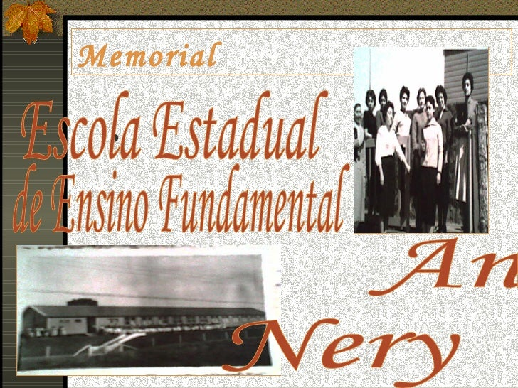 Memorial <ul><ul><ul><ul><ul><li>. </li></ul></ul></ul></ul></ul>de Ensino Fundamental  Escola Estadual Ana  Nery