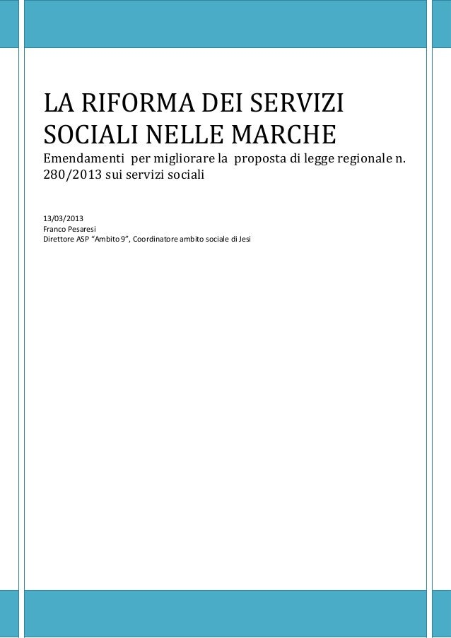 LA RIFORMA DEI SERVIZISOCIALI NELLE MARCHEEmendamenti per migliorare la proposta di legge regionale n.280/2013 sui servizi...