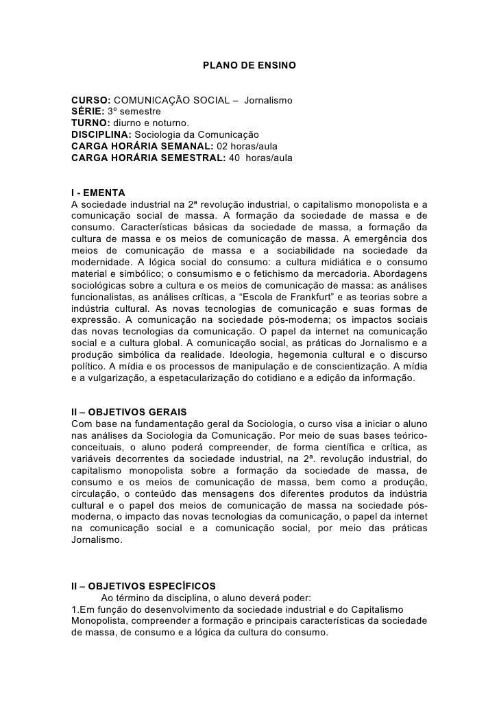 PLANO DE ENSINO   CURSO: COMUNICAÇÃO SOCIAL – Jornalismo SÉRIE: 3º semestre TURNO: diurno e noturno. DISCIPLINA: Sociologi...