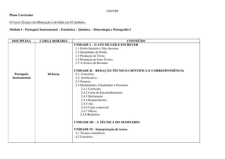 CENTEPPlano CurricularO Curso Técnico em Mineração é dividido em 05 módulos.Módulo I - Português Instrumental – Estatístic...
