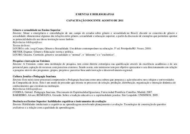 EMENTAS E BIBLIOGRAFIAS CAPACITAÇÃO DOCENTE AGOSTO DE 2011 Gênero e sexualidade no Ensino Superior Ementa: Situar a emergê...