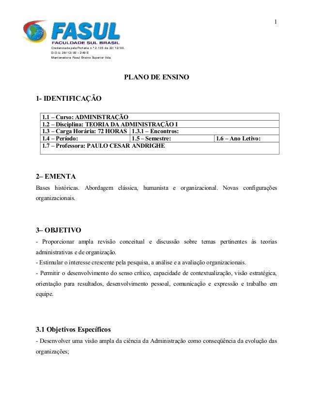 PLANO DE ENSINO 1- IDENTIFICAÇÃO 1.1 – Curso: ADMINISTRAÇÃO 1.2 – Disciplina: TEORIA DA ADMINISTRAÇÃO I 1.3 – Carga Horári...