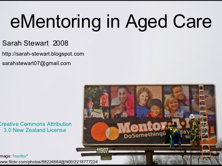 eMentoring in Aged Care Image: ' mentor '  www.flickr.com/photos/88224664@N00/2218777224   Sarah Stewart  2008 http://sara...