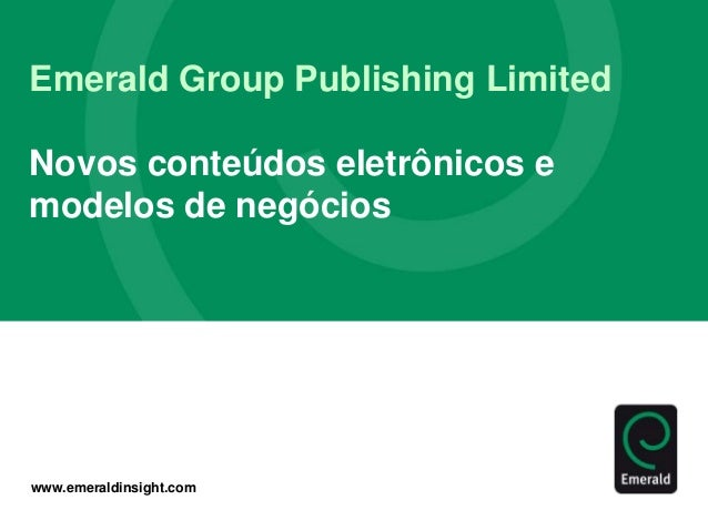 www.emeraldinsight.com Emerald Group Publishing Limited Novos conteúdos eletrônicos e modelos de negócios