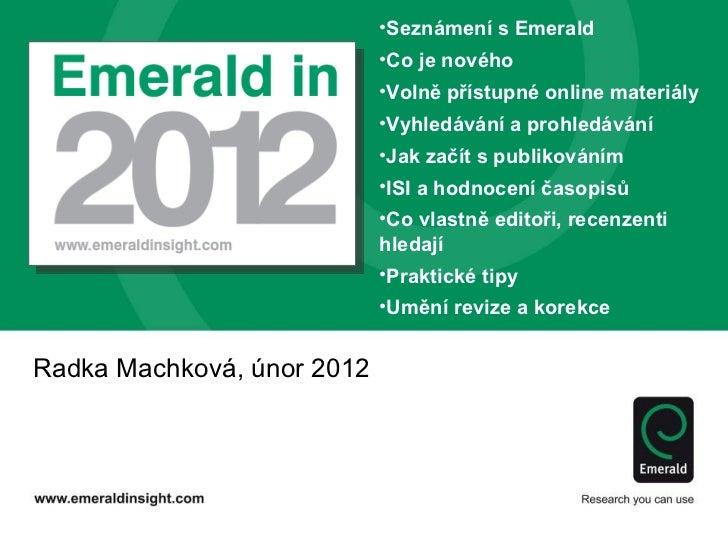 Radka Machkov á ,  únor  2012 <ul><li>Seznámení s Emerald </li></ul><ul><li>Co je nového </li></ul><ul><li>Volně přístupné...