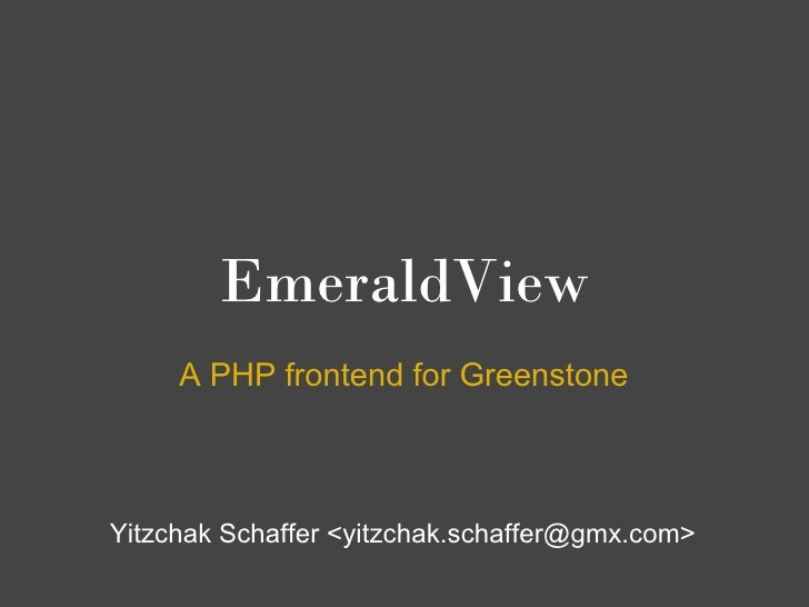 EmeraldView      A PHP frontend for Greenstone    Yitzchak Schaffer <yitzchak.schaffer@gmx.com>