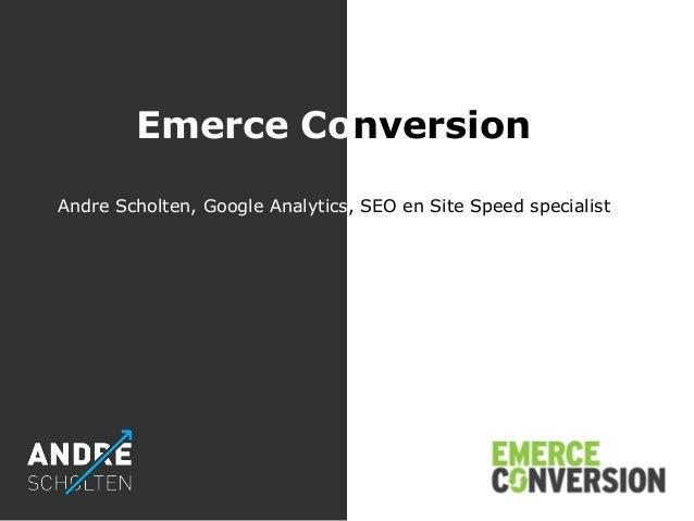 Emerce Conversion Andre Scholten, Google Analytics, SEO en Site Speed specialist