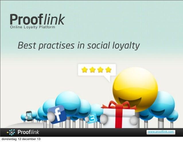 Online Loyalty Platform  Best practises in social loyalty  www.prooflink.com  donderdag 12 december 13