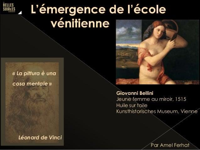 Par Amel Ferhat Giovanni Bellini Jeune femme au miroir, 1515 Huile sur toile Kunsthistorisches Museum, Vienne « La pittura...