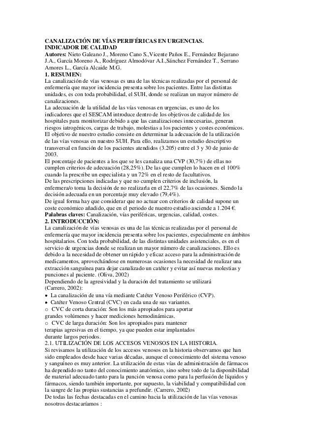 CANALIZACIÓN DE VÍAS PERIFÉRICAS EN URGENCIAS. INDICADOR DE CALIDAD Autores: Nieto Galeano J., Moreno Cano S.,Vicente Paño...