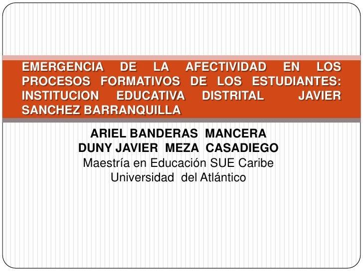 Emergencia de la afectividad en los procesos formativos de los estudiantes institucion educativa distrital  javier sanchez barranquilla