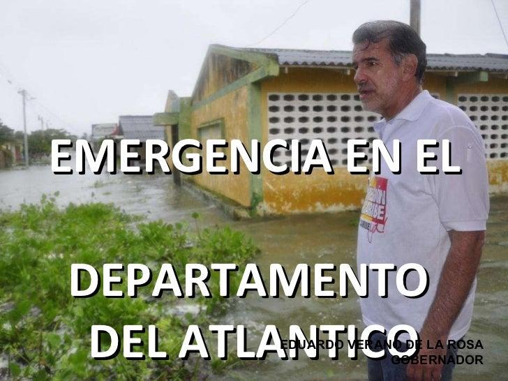 EMERGENCIA EN EL  DEPARTAMENTO  DEL ATLANTICO EDUARDO VERANO DE LA ROSA GOBERNADOR