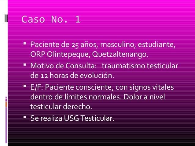 Caso No. 1  Paciente de 25 años, masculino, estudiante, ORP Olintepeque, Quetzaltenango.  Motivo de Consulta: traumatism...