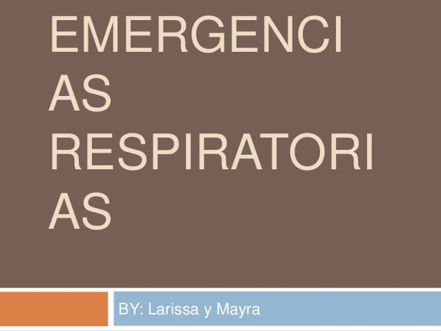 EMERGENCI AS RESPIRATORI AS BY: Larissa y Mayra