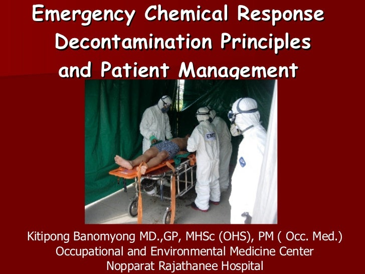Emergency Chemical Response  Decontamination Principles and Patient Management  Kitipong Banomyong MD.,GP, MHSc (OHS), PM ...