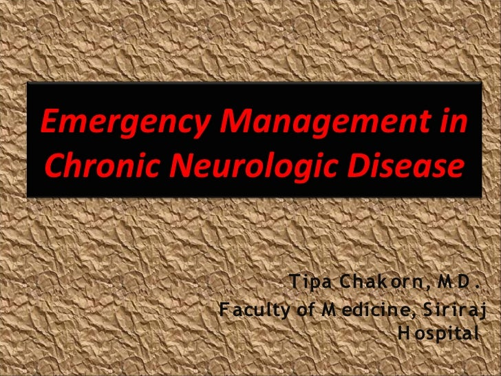 Emergency Management in Chronic Neurologic Disease                   Tipa Chak orn, M D .           Faculty of M edicine, ...