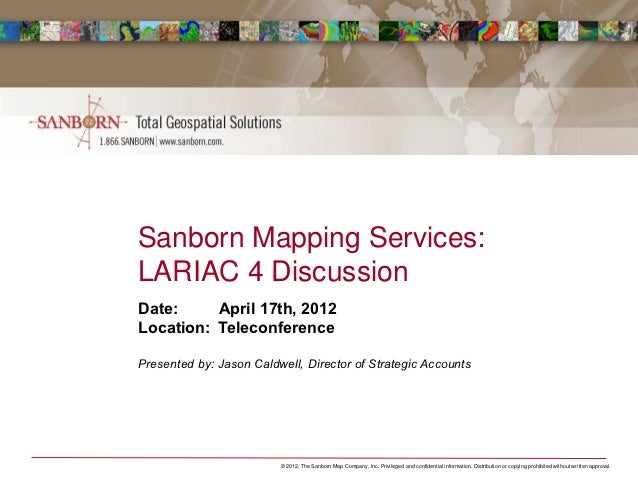 Sanborn Mapping Services:LARIAC 4 DiscussionDate:     April 17th, 2012Location: TeleconferencePresented by: Jason Caldwell...