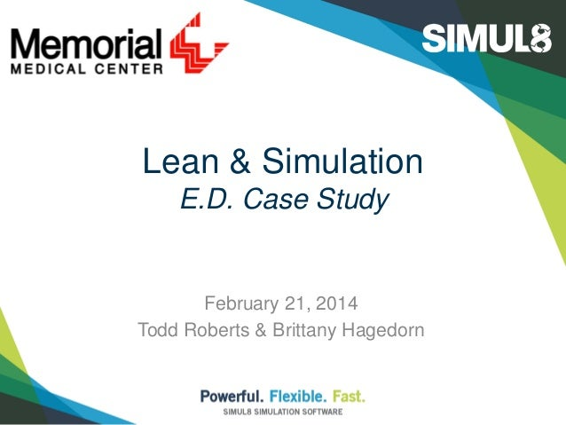 Lean & Simulation E.D. Case Study  February 21, 2014 Todd Roberts & Brittany Hagedorn