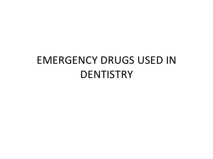 EMERGENCY DRUGS USED IN DENTISTRY