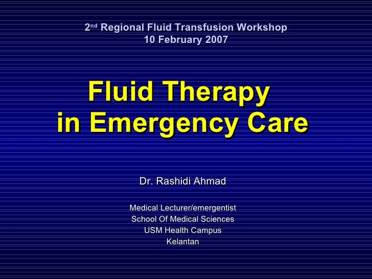 Fluid Therapy  in Emergency Care Dr. Rashidi Ahmad Medical Lecturer/emergentist School Of Medical Sciences USM Health Camp...
