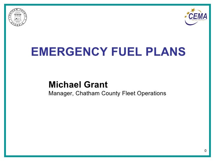 EMERGENCY FUEL PLANS Michael Grant Manager, Chatham County Fleet Operations 0