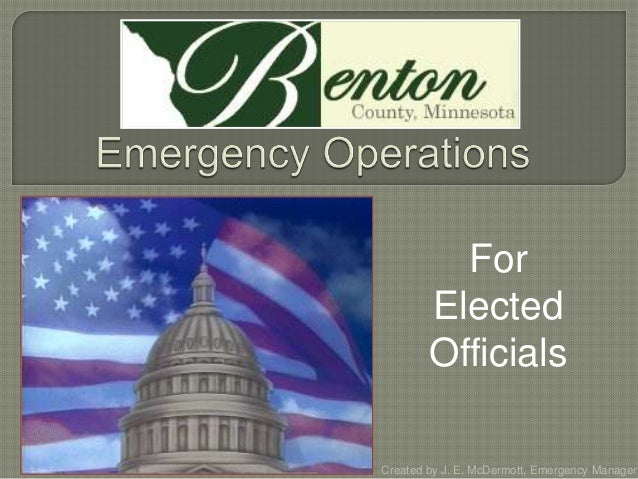 For Elected Officials Created by J. E. McDermott, Emergency Manager