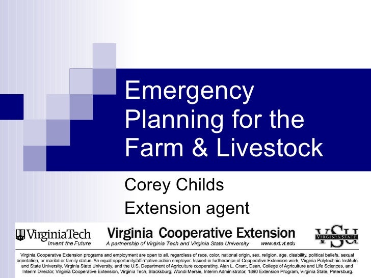 Emergency Planning for the Farm & Livestock <ul><li>Corey Childs </li></ul><ul><li>Extension agent </li></ul>