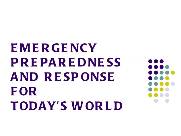<ul>EMERGENCY PREPAREDNESS  AND RESPONSE  FOR  TODAY'S WORLD </ul>