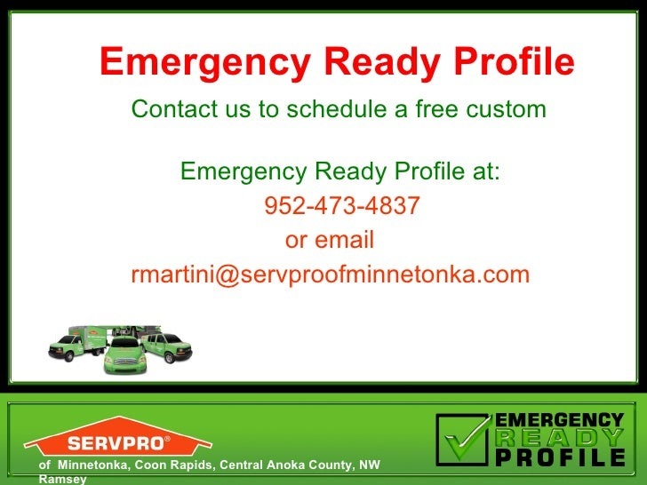 <ul><li>Contact us to schedule a free custom  </li></ul><ul><li>Emergency Ready Profile at:  </li></ul><ul><li>952-473-483...