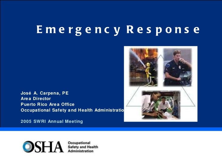 Emergency Response José A. Carpena, PE Area Director Puerto Rico Area Office Occupational Safety and Health Administration...