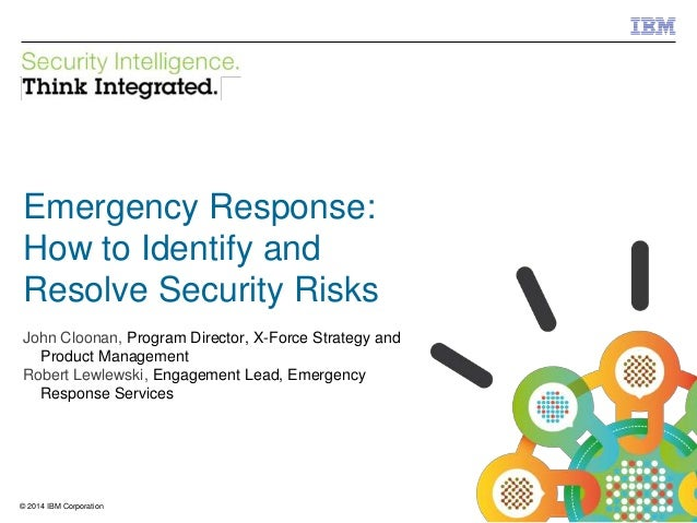 © 2012 IBM Corporation IBM Security Systems 1© 2014 IBM Corporation Emergency Response: How to Identify and Resolve Securi...